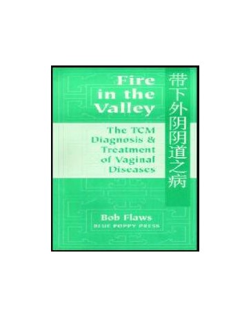 Fire In the Valley - The TCM Diagnosis and Treatment of Vaginal Diseases