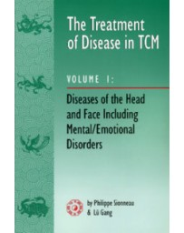 The Treatment of Disease in TCM  Volume 1 - Diseases of the Head and Faces