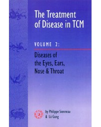The Treatment of Disease in TCM  Volume 2 - Diseases of the Eyes, Ears, Nose and Throat