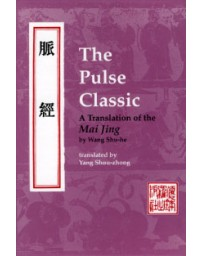 The Pulse Classic - A Translation of the Mai Jing by Wang Shu-he