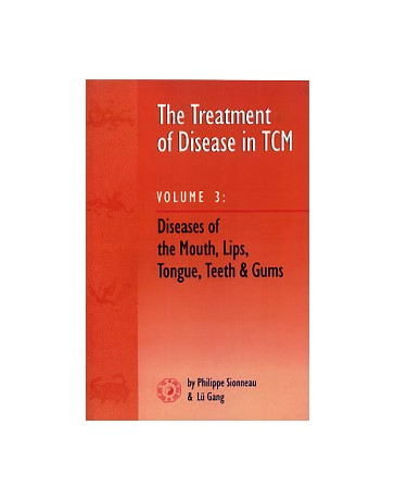 The Treatment of Disease in TCM  Volume 3 - Diseases of the Mouth, Lips, Tongue, Teeth - Gums