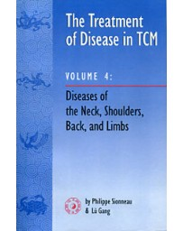 The Treatment of Disease in TCM Volume 4 - Diseases of the Neck, Shoulders, Back and Limbs
