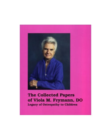 The Collected Papers of Viola M. Frymann - Legacy of Osteopathy to Children