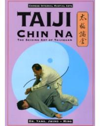 Taiji Chin Na - The Seizing Art of Taijiquan