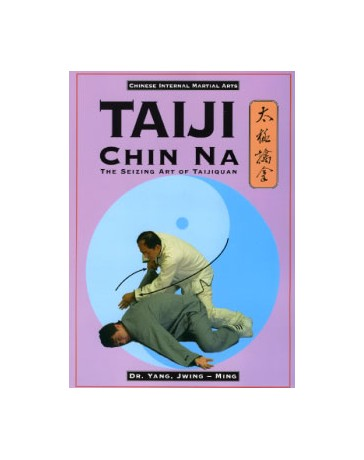 Taiji Chin Na -  The Seizing Art of Taijiquan