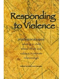 Responding to violence - A collection of papers relating to child sexual abuse and violence