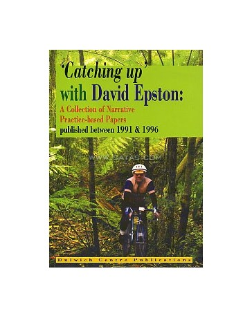 Catching up with David Epston - A collection of Narrative Practice-based Papers